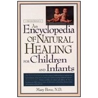Encyclopedia of Natural Healing for Children & Infants  by Mary Bove