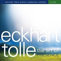 The Art of Presence ::Eckhart Tolle