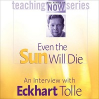 Even the Sun Will Die- Eckhart Tolle